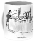 I Started Out Fetching Coffee Mug