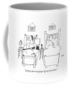 I Tell You There Isn't Going To Be Any Coffee Mug