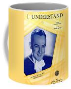 I Understand Coffee Mug