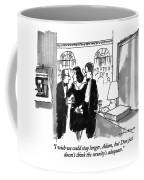 I Wish We Could Stay Longer Coffee Mug