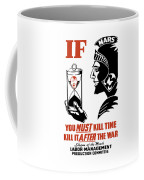 If You Must Kill Time - Kill It After The War Coffee Mug