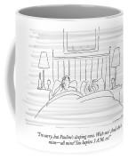I'm Sorry, But Pauline's Sleeping Now. With Me! Coffee Mug