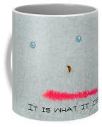 It Is What It Is Coffee Mug