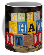 It Is What It Is Coffee Mug