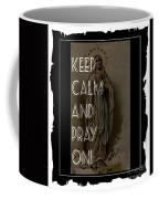 Keep Calm And Pray On With Mary Coffee Mug