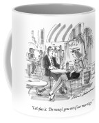 Let's Face It.  The Money's Gone Coffee Mug