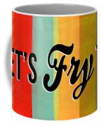 Let's Fry This Coffee Mug by Linda Woods