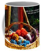 Life Is Just A Basket Of Yarn Coffee Mug