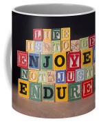 Life Is To Be Enjoyed Not Just Endured Coffee Mug