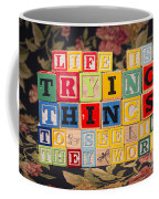 Life Is Trying Things To See If They Work Coffee Mug
