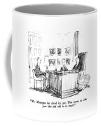 Mr. Montague Has Closed His Eyes.  That Means Coffee Mug