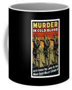 Murder In Cold Blood - Ww2 Coffee Mug