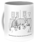 My Attorney Says Your Attorney Had To Take Coffee Mug