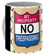 My Property No Trespassing Sign Coffee Mug