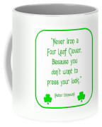 Never Iron A Four Leaf Clover Because You Dont Want To Press Your Luck Coffee Mug