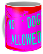No Dogs Allowed Coffee Mug