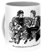 No Es Problema Para Mi Si No Es Problema Para Ti Coffee Mug
