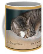 Not Tonight Dear ... Coffee Mug