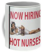 Now Hiring Hot Nurses Coffee Mug