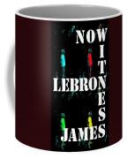 Now Witness Lebron James Coffee Mug