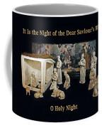 O Holy Night... It Is The Night Of The Dear Saviour's Birth  Coffee Mug