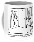 Oh, Sure, I Remember Him.  He Was Quiet, Mostly Coffee Mug
