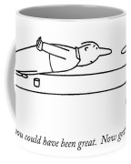 O.k., You Could Have Been Great.  Now Get Coffee Mug
