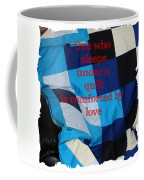 One Who Sleeps Under A Quilt Is Comforted By Love Coffee Mug