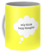 Only Think Happy Thoughts Coffee Mug