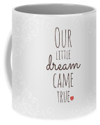 Our Little Dream Came True Coffee Mug