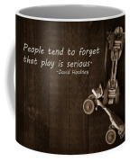 People Tend To Forget That Play Is Serious Coffee Mug by Edward Fielding