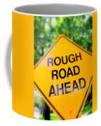 Rough Road Ahead Coffee Mug