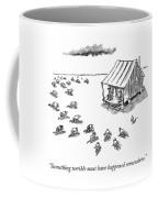 Something Terrible Must Have Happened Somewhere Coffee Mug