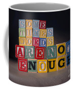 Sometimes Words Are Not Enough Coffee Mug