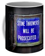 Stone Throwers Be Warned Coffee Mug