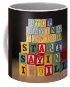 Stop Saying I Wish And Start Saying I Will  Coffee Mug