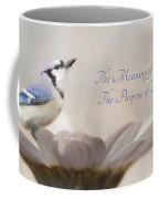 The Meaning Of Life Coffee Mug by Lori Deiter