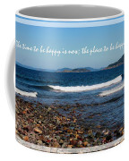 The Time To Be Happy Is Now Coffee Mug