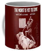 The Worst Is Yet To Come Coffee Mug