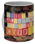 There Is Always Time For Coffee Coffee Mug