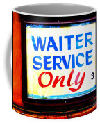 Waiter Service Only Coffee Mug