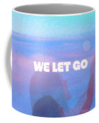 We Let Go Coffee Mug