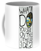 What Do You See On The Other Side Coffee Mug