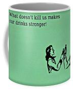 What Doesn't Kill You Coffee Mug