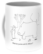 What Have You Done With Dr. Millmoss? Coffee Mug
