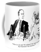 What Is It This Time?  My Maleness? Coffee Mug