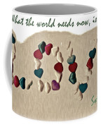 What The World Needs Now Is Love Sweet Love Coffee Mug