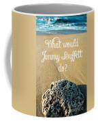 What Would Jimmy Buffett Do Coffee Mug