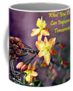 What You Do Today... Coffee Mug