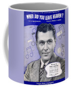 When Did You Leave Heaven Coffee Mug